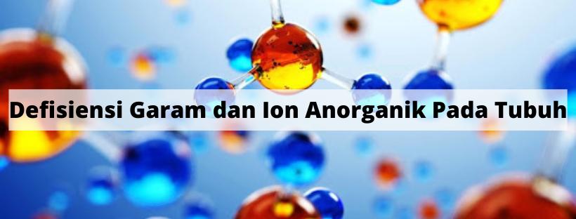 Defisiensi Garam dan Ion Anorganik Pada Tubuh