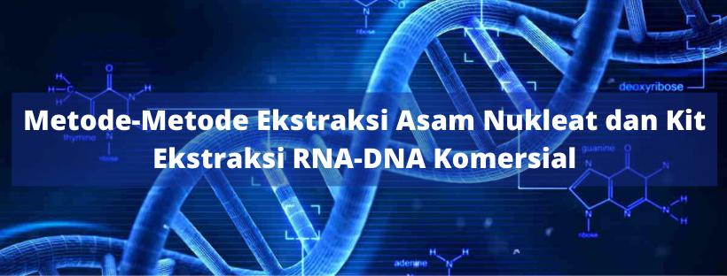 Metode-Metode Ekstraksi Asam Nukleat dan Kit Ekstraksi RNA-DNA Komersial