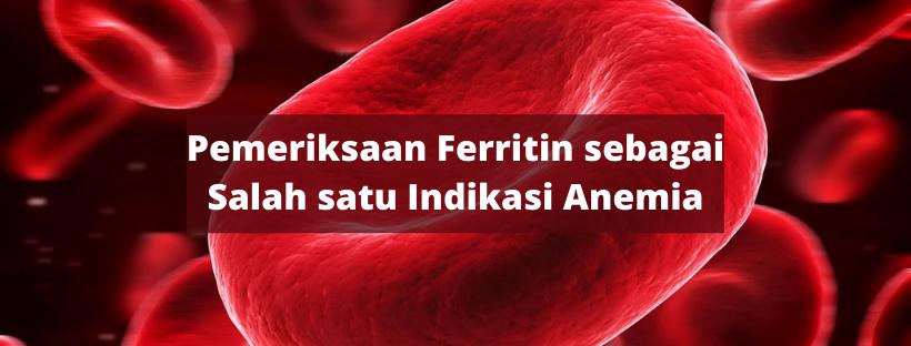 Pemeriksaan Ferritin sebagai Salah satu Indikasi Anemia